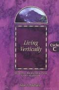 Living Vertically Gospel Sermons for Lent/Easter, Cycle C