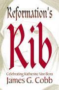 Reformation's Rib: Remembering Katherine Von Bora