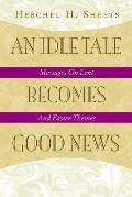 Idle Tale Becomes Good News Messages on Lent and Easter Themes
