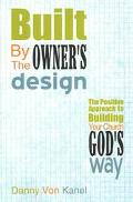 Built by the Owner's Design The Positive Approach to Building Your Church God's Way