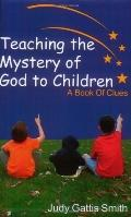 Teaching The Mystery Of God To Children A Book Of Clues