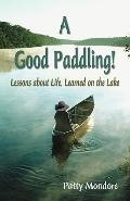 Good Paddling! Lessons about Life, Learned on the Lake