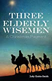 Three Elderly Wiseman: A Christmas Pageant