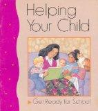 Helping Your Child Get Ready for School: With Activities for Children from Birth Through Age 5