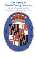 History of Charles County, Maryland, Written In Its Tercentenary Year of 1958 (A heritage cl...