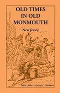 Old Times in Old Monmouth : Historical Reminiscences of Old Monmouth County, New Jersey Bein...