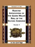 Extract of the Rejected Applications of the Guion Miller Roll of the Eastern Cherokee: , Vol...