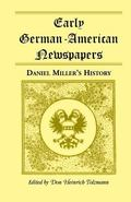 Early German-American Newspapers : Daniel Miller�s History