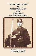 Civil War Letters and Diary of Andrew H. Gale of the 137th Regiment, N.y.s.v.