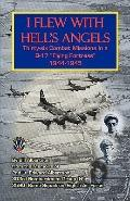 I Flew With Hell's Angels Thirty-six Combat Missions in a B-17