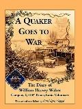 A Quaker Goes to War: The Diary of William Harvey Walter, Company F, 188th Pennsylvania Volu...