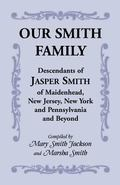 Our Smith Family : Descendants of Jasper Smith of Maidenhead, New Jersey, New York and Penns...