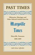 Past Times : Obituaries, Marriages and Other Selected Articles from the Maryville Times, Mar...