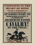 Unionists in the Heart of Dixie : 1st Alabama Cavalry, USV, Volume 1