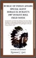 Bureau of Indian Affairs : Special Agent Horace B. Durant's 1907 Durant Roll Field Notes