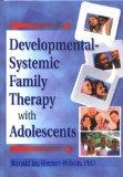 developmentalsystemic family therapy with adolescents (Haworth Marriage and the Family)