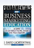 Fundamentals of Business Marketing Education A Guide for University-Level Faculty and Policy...