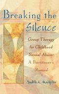 Breaking the Silence Group Therapy for Childhood Sexual Abuse  A Practitioner's Manual