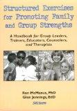 Structured Exercises for Promoting Family and Group Strengths: A Handbook for Group Leaders,...