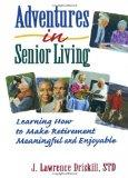 Adventures in Senior Living: Learning How to Make Retirement Meaningful and Enjoyable