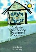 Cedar House A Model Child Abuse Treatment Program