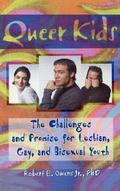 Queer Kids: The Challenges and Promise for Lesbian, Gay, and Bisexual Youth (Haworth Gay & L...