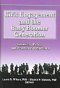 Civic Engagement And the Baby Boomer Generation Research, Policy, And Practice Perspectives
