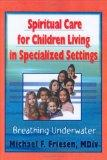 Spiritual Care for Children Living in Specialized Settings: Breathing Underwater