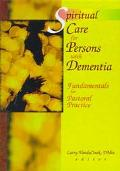 Spiritual Care for Persons With Dementia Fundamentals for Pastoral Practice