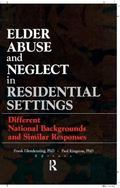 Elder Abuse and Neglect in Residential Settings Different National Backgrounds and Similar R...