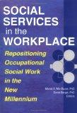 Social Services in the Workplace: Repositioning Occupational Social Work in the New Millenni...