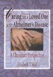 Caring for a Loved One with Alzheimer's Disease: A Christian Perspective (Haworth Religion a...
