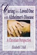 Caring for a Loved One With Alzheimer's Disease A Christian Perspective
