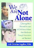 We Are Not Alone A Teenage Boy's Personal Account of Sexual Abuse from Disclosure Through Pr...