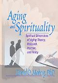 Aging and Spirituality Spiritual Dimensions of Aging Theory, Research, Practice, and Policy