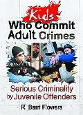 Kids Who Commit Adult Crimes Serious Criminality by Juvenile Offenders