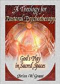 Theology for Pastoral Psychotherapy God's Play in Sacred Spaces