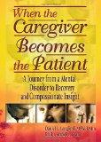 When the Caregiver Becomes the Patient: A Journey from a Mental Disorder to Recovery and Com...