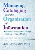 Managing Cataloging and the Organization of Information Philosophies, Practices and Challeng...