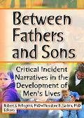 Between Fathers and Sons Critical Incident Narratives in the Development of Men's Lives