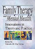 Family Therapy and Mental Health Innovations in Theory and Practice
