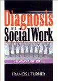 Diagnosis in Social Work: New Imperatives