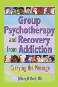 Group Psychotherapy and Recovery from Addiction Carrying the Message