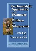 Psychoanalytic Approaches to the Treatment of Children and Adolescents Tradition and Transfo...