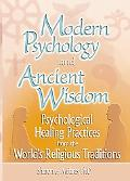 Modern Psychology and Ancient Wisdom Psychological Healing Practices from the World's Religi...
