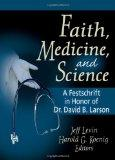 Faith, Medicine, and Science: A Festschrift in Honor of Dr. David B. Larson (Haworth Pastora...