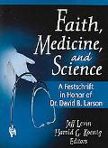 Faith, Medicine, and Science A Festschrift in Honor of Dr. David B. Larson