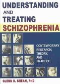 Understanding and Treating Schizophrenia Contemporary Research, Theory, and Practice