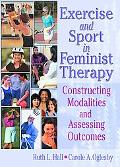 Exercise and Sport in Feminist Therapy Constructing Modalities and Assessing Outcomes