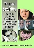 Trauma and Sexuality The Effects of Childhood Sexual, Physical, and Emotional Abuse on Sexua...